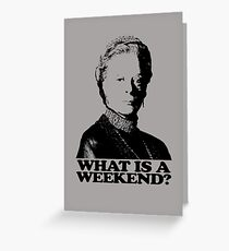 Downton Abbey What Is A Weekend Tshirt Greeting Card