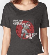I'm Going To Have To Science The Sh!t out of this! Women's Relaxed Fit T-Shirt