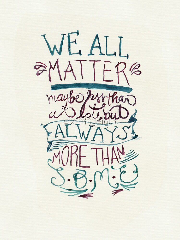 Quot We All Matter Quot By Six Fiftyeight Redbubble