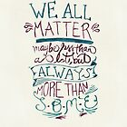 We All Matter by six-fiftyeight