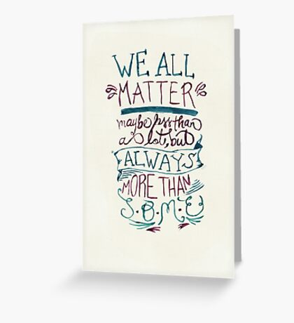 We All Matter Greeting Card