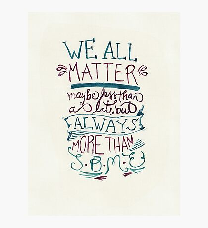 We All Matter Photographic Print