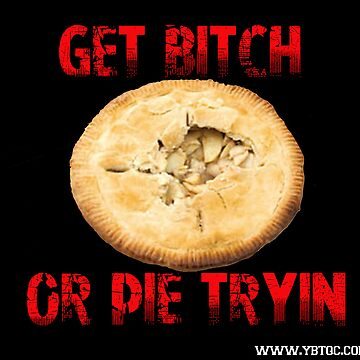 Get Bitch Or Pie Tryin  by youngbossteam