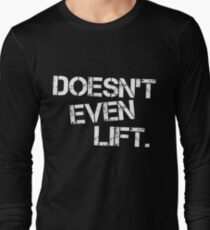 Doesn't Even Lift (Inverted) Long Sleeve T-Shirt