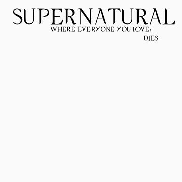 Supernatural: Where Everyone You Love, Dies by Pizzaturtle