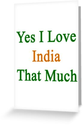 Yes I Love India That Much by supernova23
