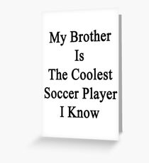 My Brother Is The Coolest Soccer Player I Know Greeting Card