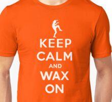 Keep calm and wax on  Karate Kid  Crane technique Unisex T-Shirt