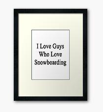 I Love Guys Who Love Snowboarding Framed Print