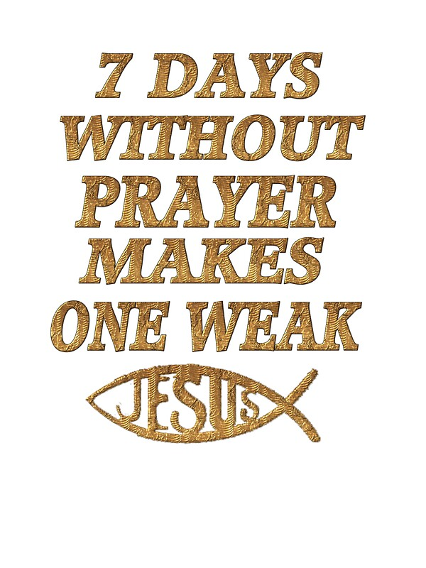 Seven Days Without Prayer Makes One Weak Tee Shirt