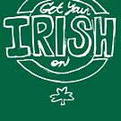 Get Your Irish On by Gillian J.