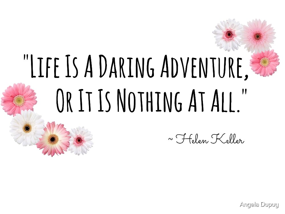 Life's Adventure Quote Flowers by Angela Dupuy