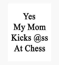 Yes My Mom Kicks Ass At Chess Photographic Print