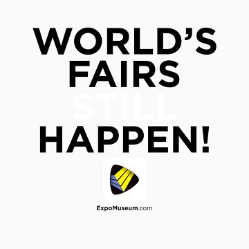 World's Fairs Still Happen by UrsoChappell