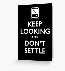 Keep Looking And Don't Settle Greeting Card