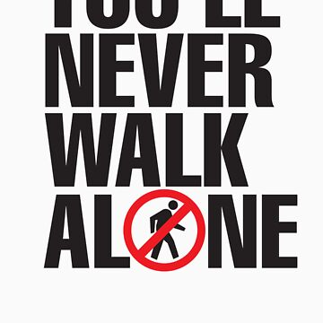 You'll never walk alone by LaundryFactory