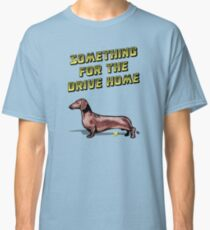 Something For The Drive Home Classic T-Shirt