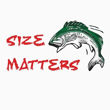SIZE MATTERS FISHING T by JAYSA2UK