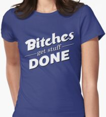 bitches get stuff done Women's Fitted T-Shirt