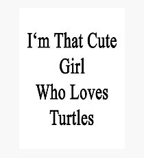 I'm That Cute Girl Who Loves Turtles Photographic Print