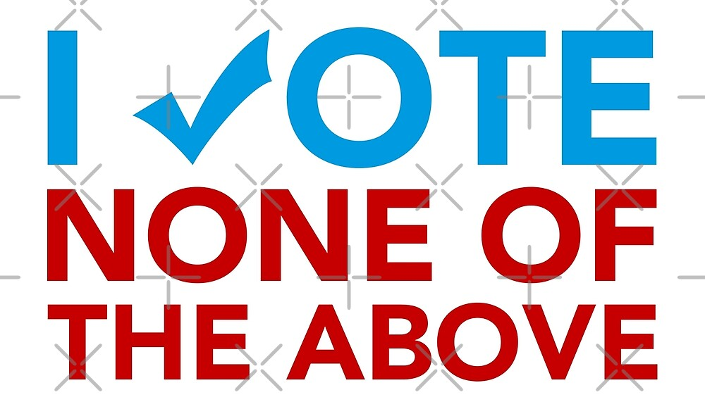 I Vote - None of the Above by depresident