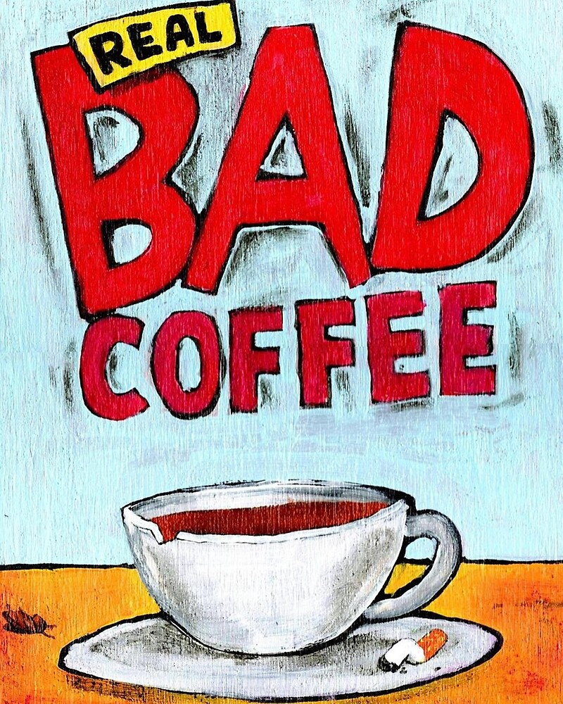 REAL BAD COFFEE by paulvolker