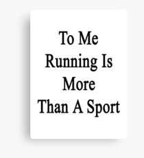 To Me Running Is More Than A Sport Canvas Print