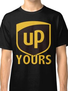 UP YOURS! Classic T-Shirt
