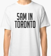 5AM In Toronto Classic T-Shirt