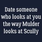 Date Someone Who -  Mulder & Scully by HarmonyByDesign