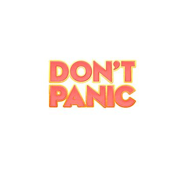 Don't Panic! by psychepic