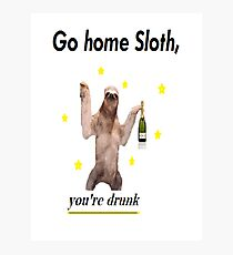 Go home Sloth, you're drunk Photographic Print