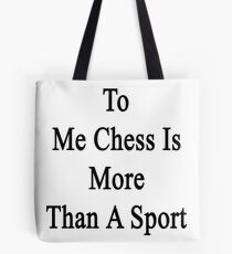 To Me Chess Is More Than A Sport Tote Bag