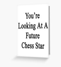 You're Looking At A Future Chess Star  Greeting Card