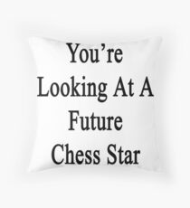 You're Looking At A Future Chess Star  Throw Pillow