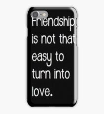 Friendship isnt that easy to turn into love -iphone case  iPhone Case/Skin