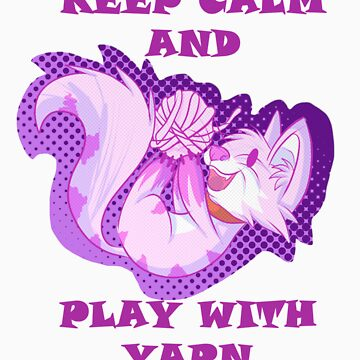 KEEP CALM, PLAY WITH YARN by Its-A-Raptor