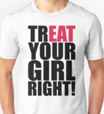 TREAT YOUR GIRL RIGHT! T-Shirt