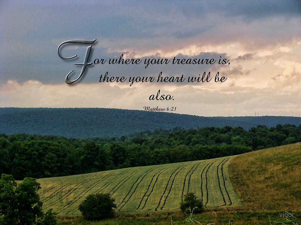 where your treasure is-Matthew 6:21 by vigor