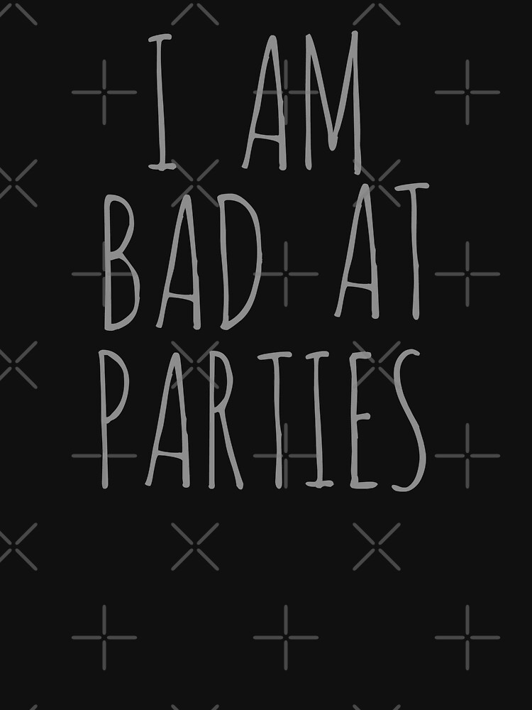 i am bad at parties by FandomizedRose