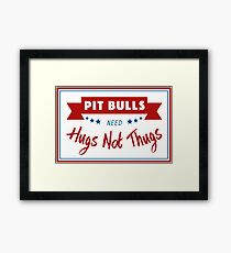 Pit Bulls Need Hugs Not Thugs Framed Print