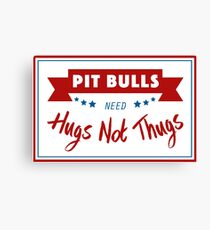 Pit Bulls Need Hugs Not Thugs Canvas Print