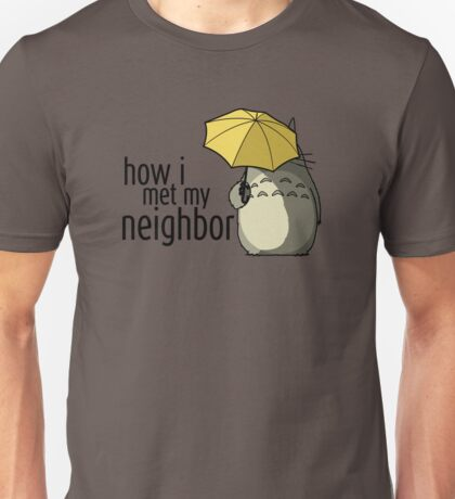 How I Met My Neighbor Unisex T-Shirt