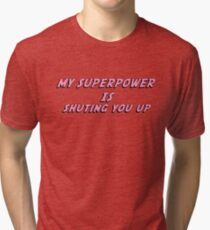 My Superpower Is Shuting You Up (Pink Text T-Shirt & Sticker) Tri-blend T-Shirt