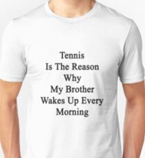 Tennis Is The Reason Why My Brother Wakes Up Every Morning Unisex T-Shirt