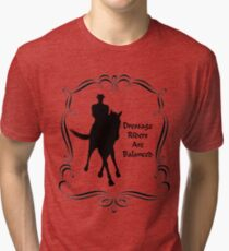 Dressage Riders Are Balanced  Tri-blend T-Shirt
