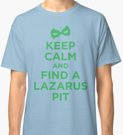Keep Calm and Find a Lazarus Pit (GL) Classic T-Shirt
