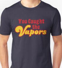 You Caught the Vapors Unisex T-Shirt