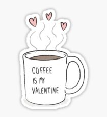 """Coffee Is My Valentine"" Tumblr Saying Quote Thing Sticker"