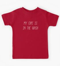 My Cape is in the Wash Kids Tee